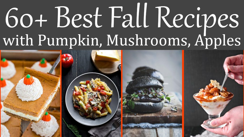 60+ Best Fall Recipes with Pumpkin, Mushrooms, Apples. Pumpkin cheesecake, mushroom pasta, mushroom burger, apple trifle and more